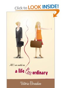 All I ever wanted was a life less ordinary by Victoria Bernadine